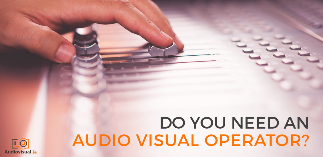 Do You Need An Audio Visual Operator - Audio Visual Rental Ireland