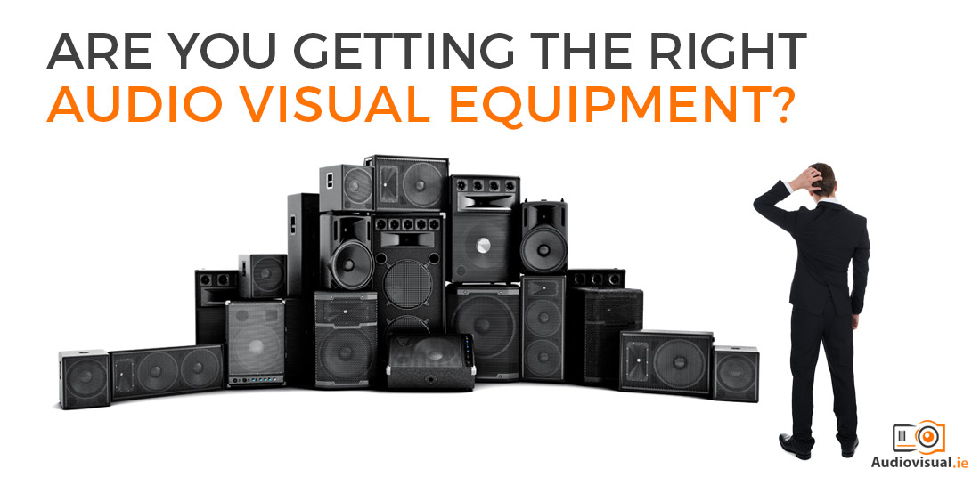 Are You Getting The Right Audio Visual Equipment - Audio Visual Rental Dublin