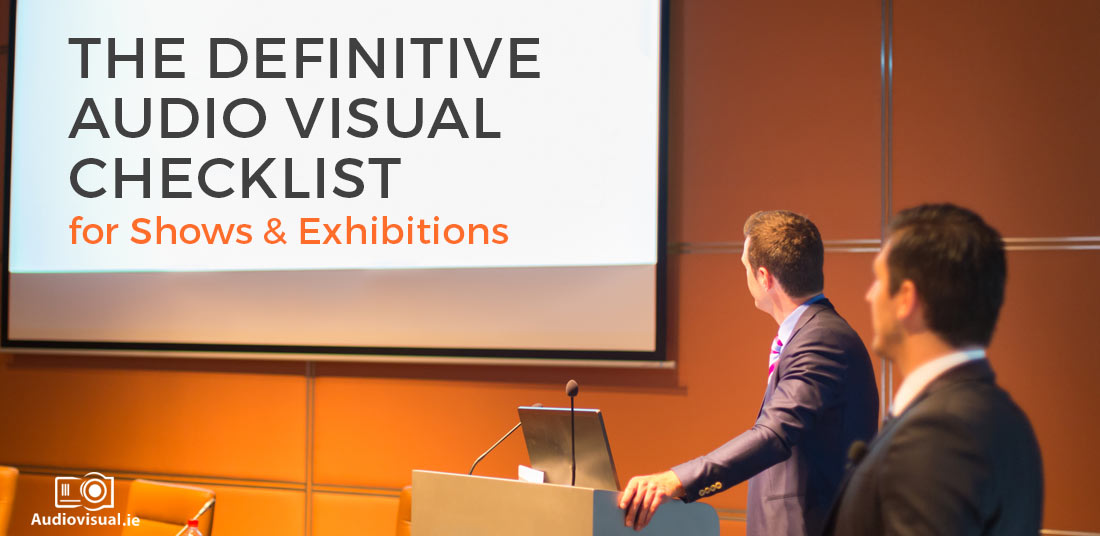 The Definitive Audio Visual Checklist - Audio Visual Rental Dublin