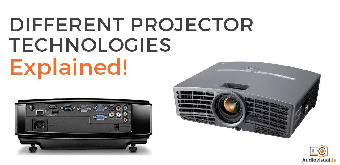 Different Projector Technologies Explained - Projector Rental Dublin