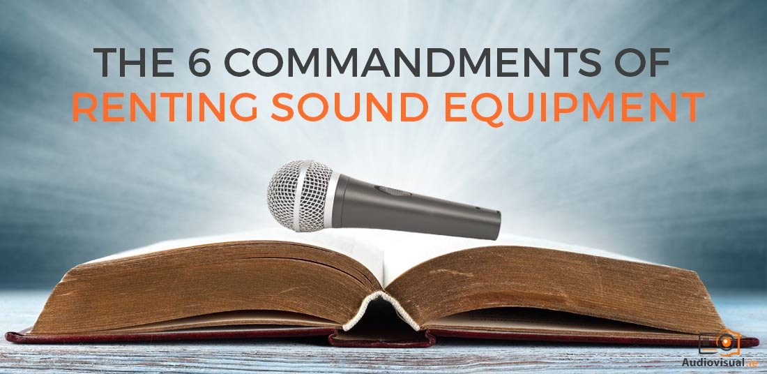 Renting Sound Equipment - The 6 Commandments of Sound Hire