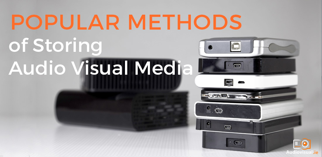 Popular Methods of Storing Audio Visual Media