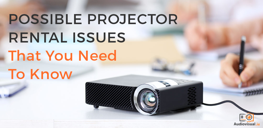 Possible Projector Rental Issues That You Need To Know - Audio Visual Dublin