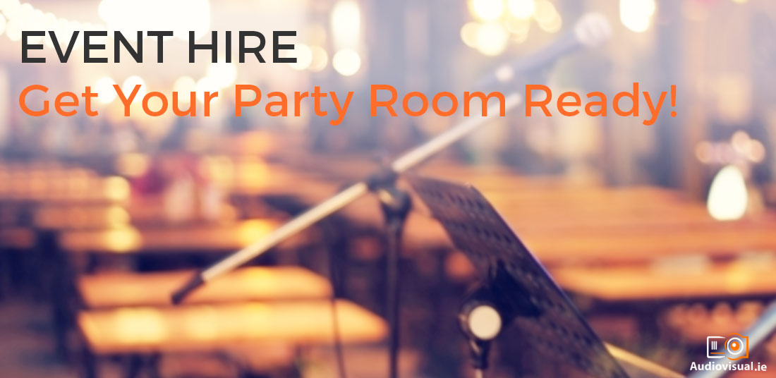 Event Hire - Get Your Party Room Ready - Audio Visual Dublin