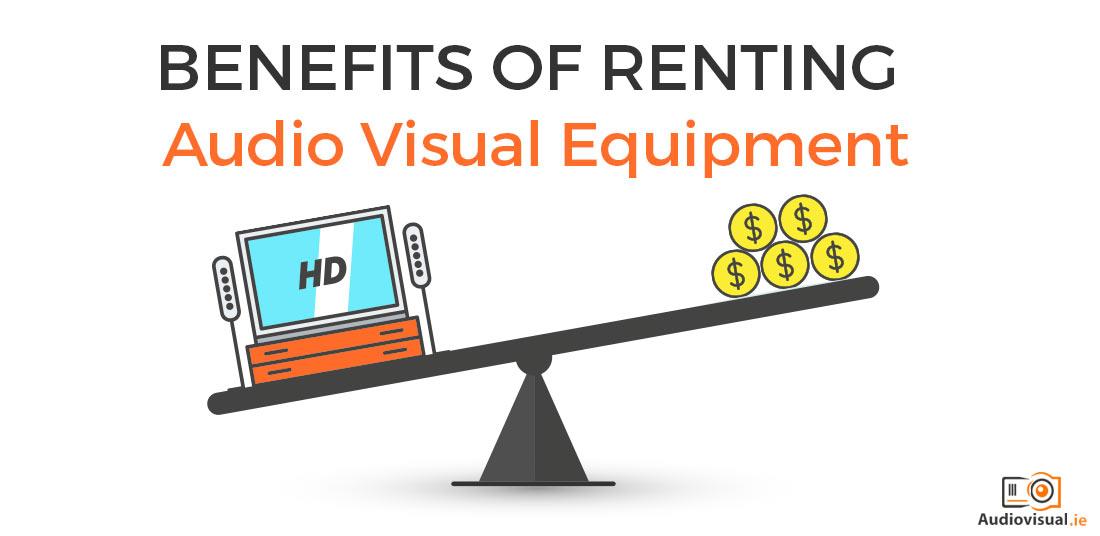 Benefits of Renting Audio Visual Equipment