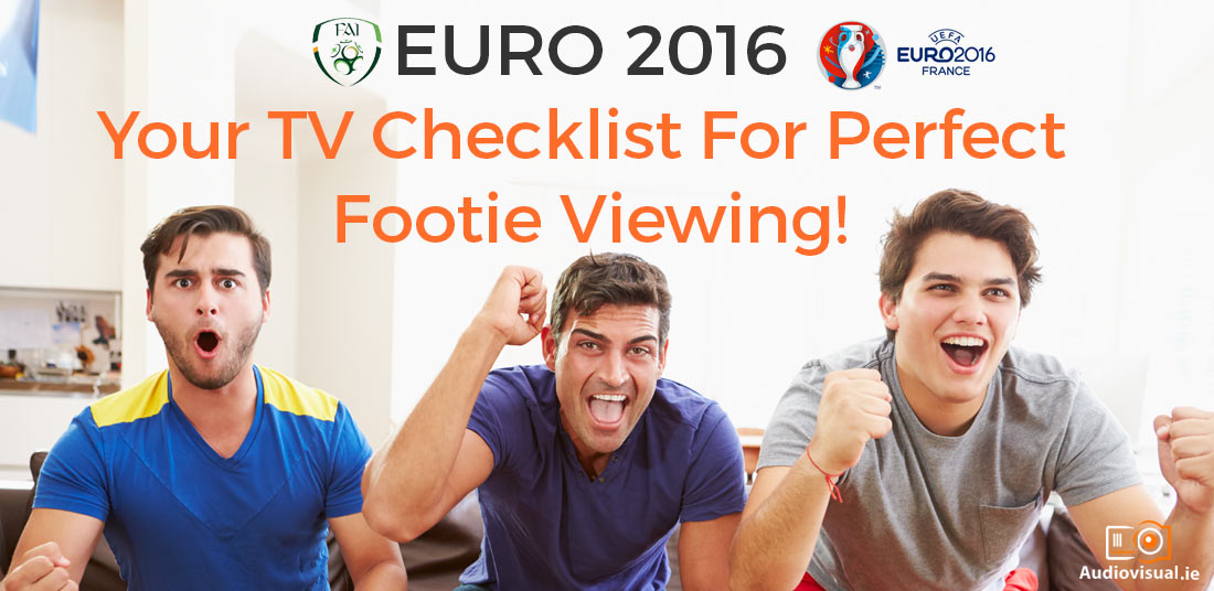 Euro 2016 - Your TV Checklist For Perfect Footie Viewing