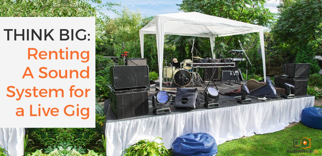 - Think Big: Renting A Sound System For A Live Gig