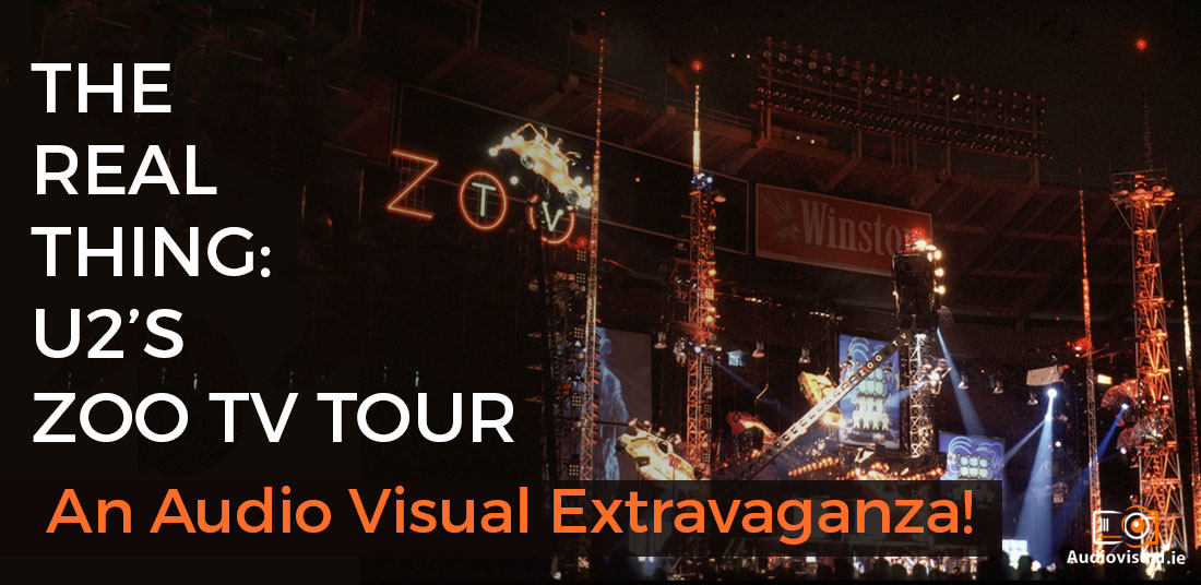 The Real Thing- U2's Zoo TV Tour - An Audio Visual Extravaganza!