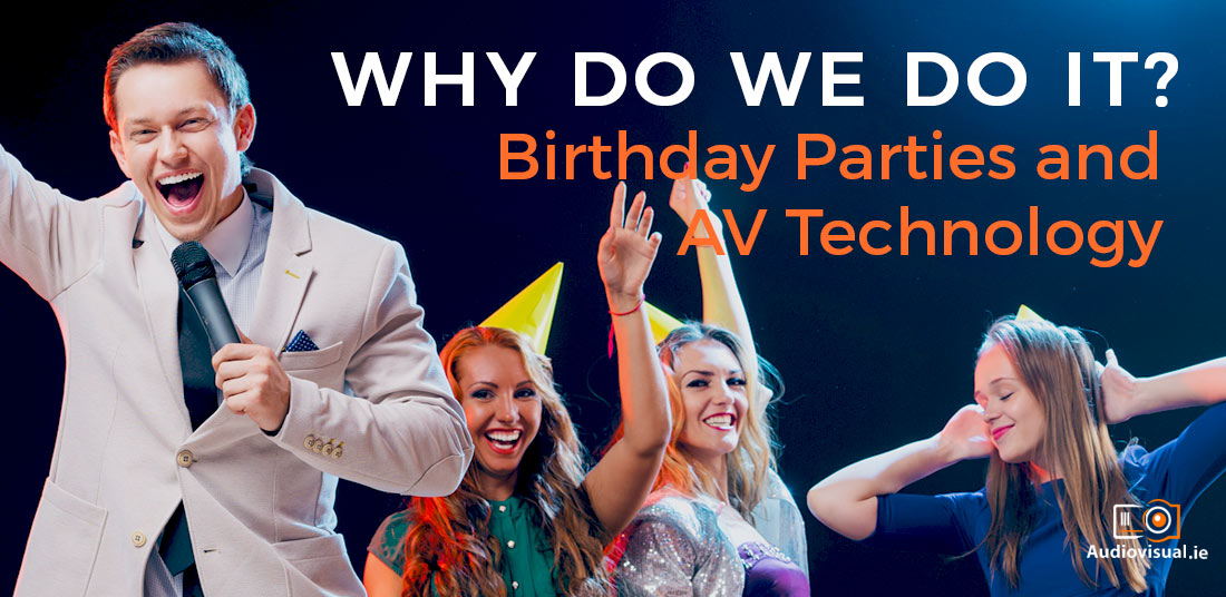 Why Do We Do It Birthday Parties & AV Technology