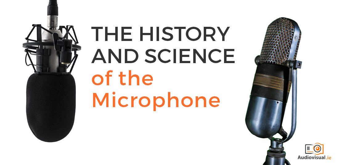 The History and Science of the Microphone - Audio Visual Ireland