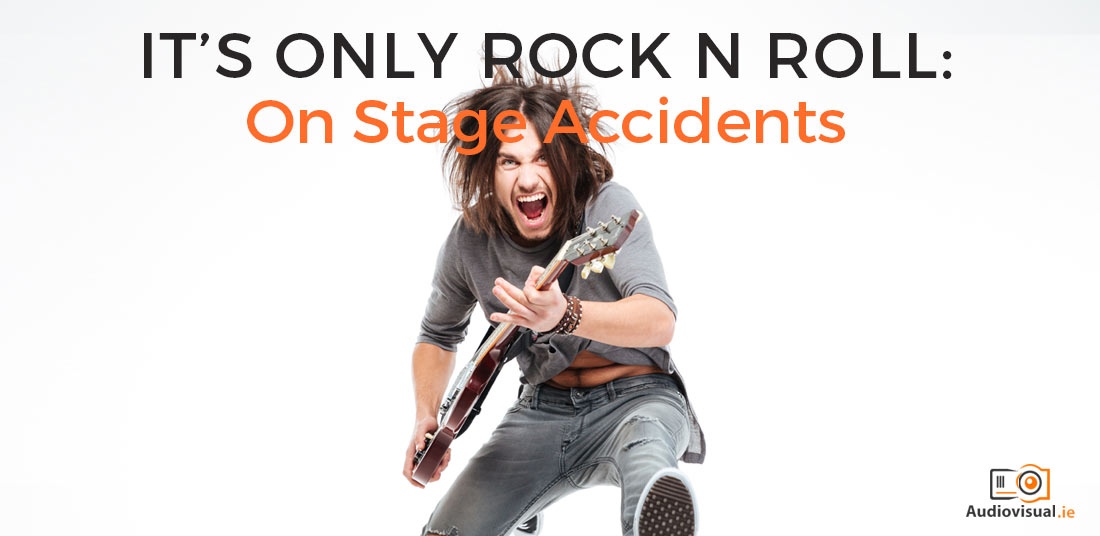 On stage rock n roll accidents - Audio Visual Rental Ireland