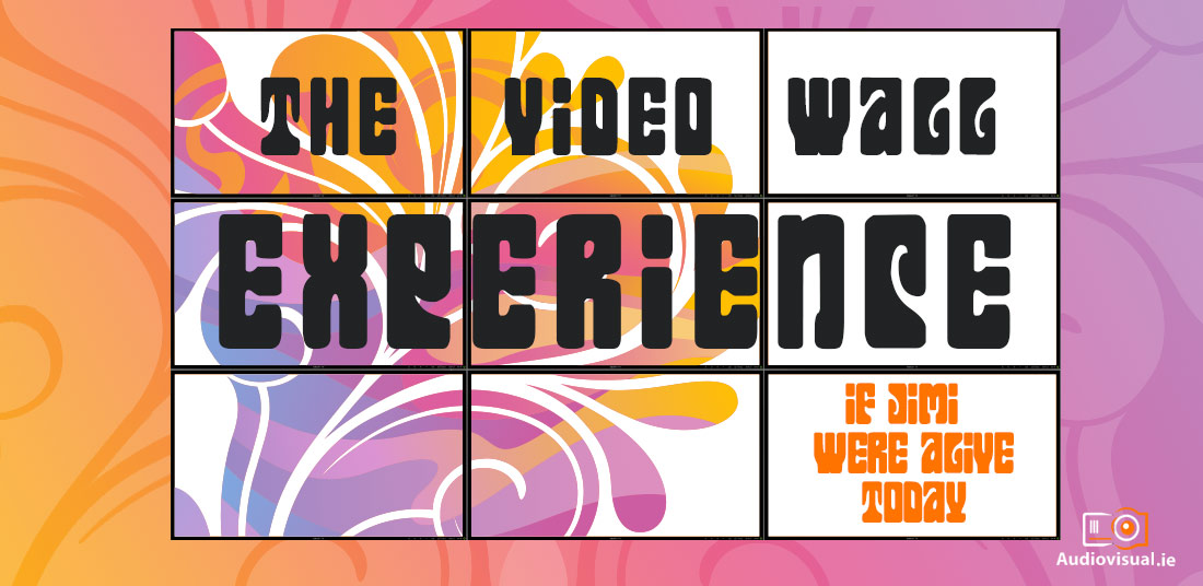 The Video Wall Experience - Audiovisual - Dublin