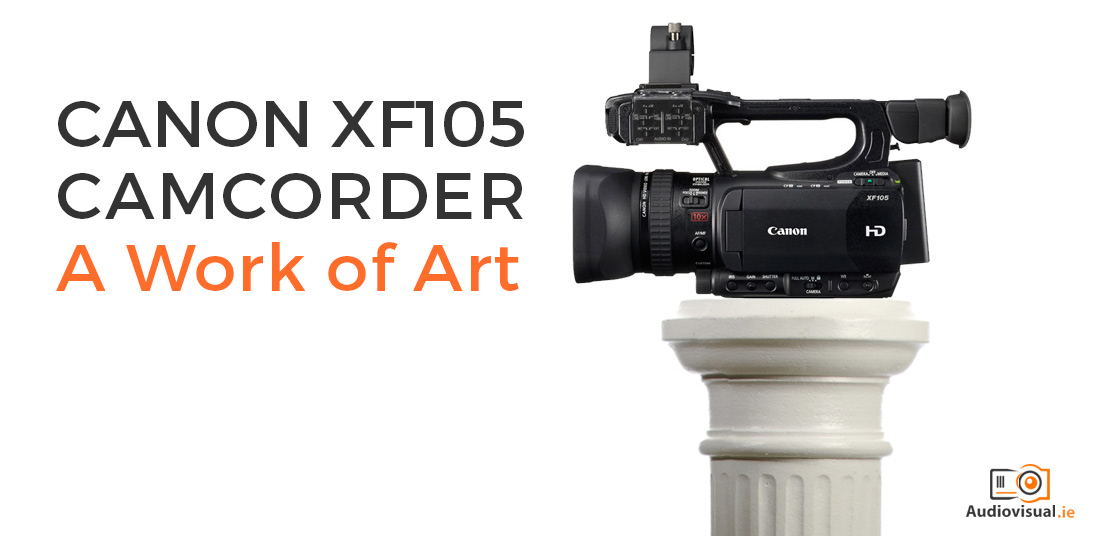 Canon XF105 Camcorder - A Work of Art - Camcorder Rental