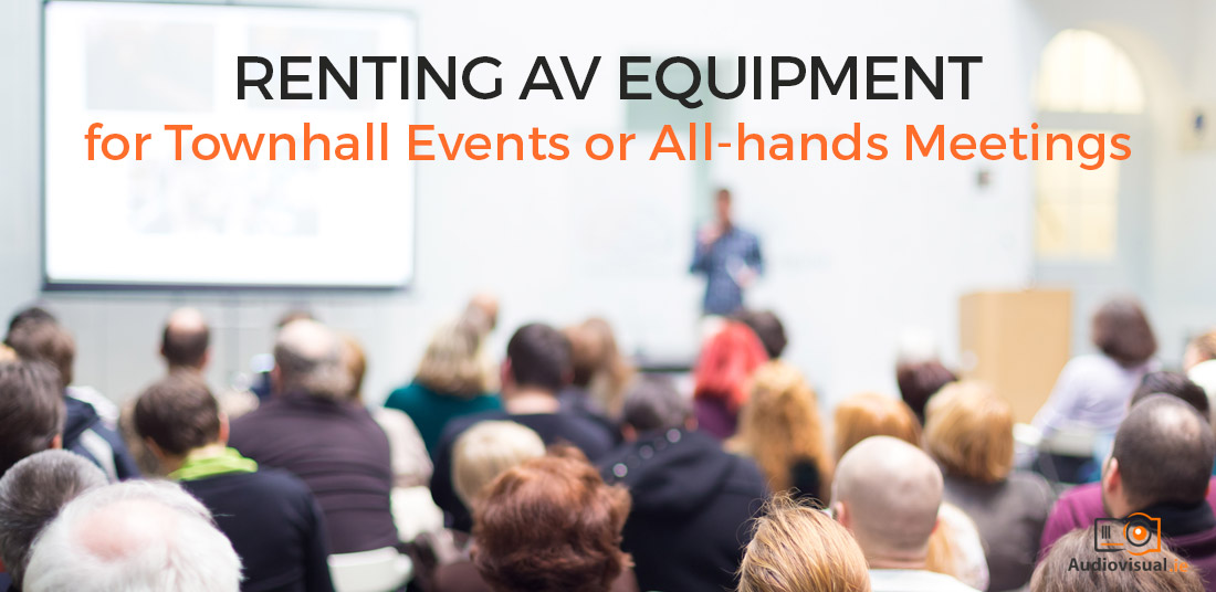 Renting AV Equipment for Townhall Events or All hands Meetings - Audio Visual Dublin