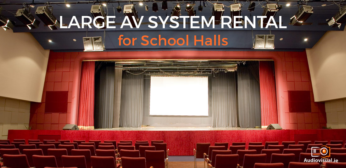 Large AV System Rental for School Halls - Audio Visual Ireland