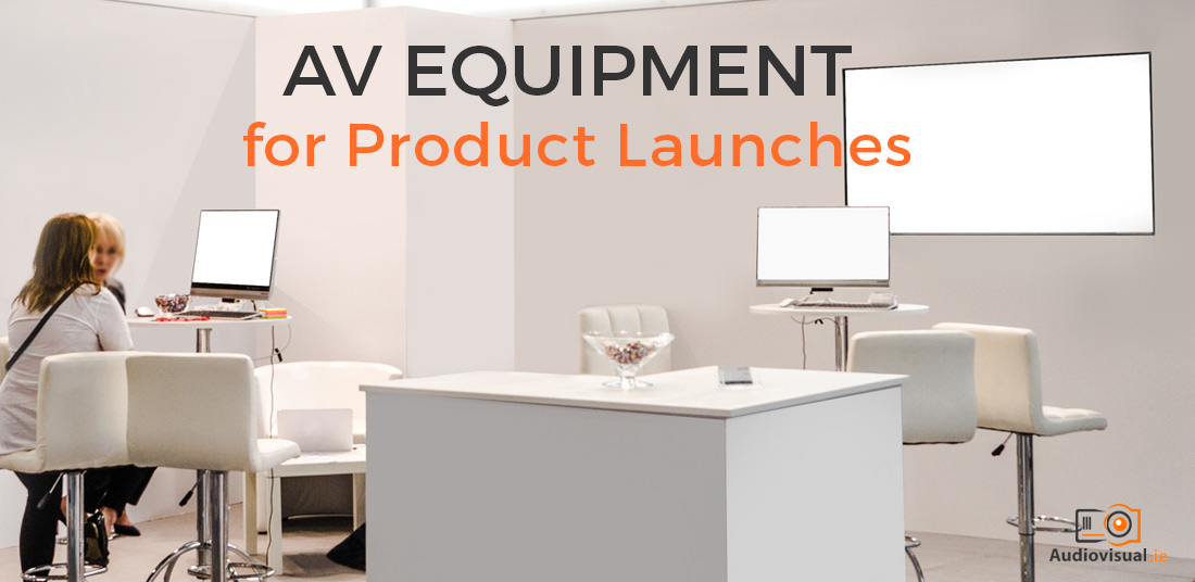 AV Equipment for Product Launches
