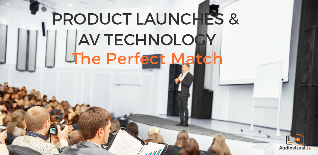 Product Launches and AV Technology - Perfect Match