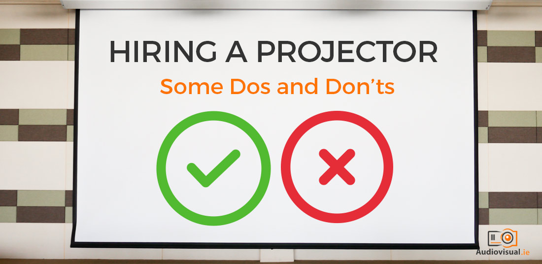Hiring a Projector - Some Dos and Don'ts - Audio Visual Ireland