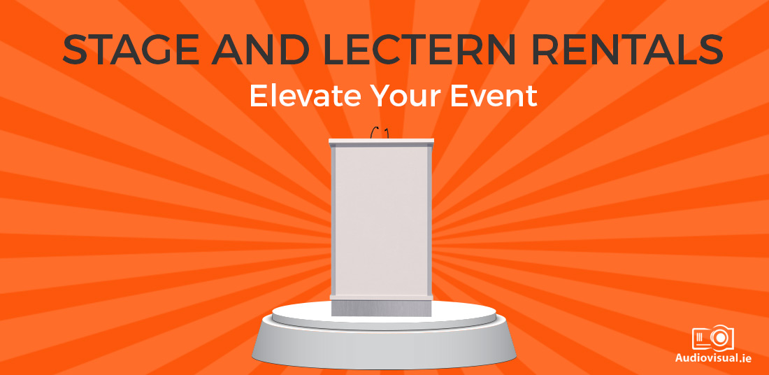 Stage and Lectern Rentals - Elevate Your Event - Audio Visual Ireland