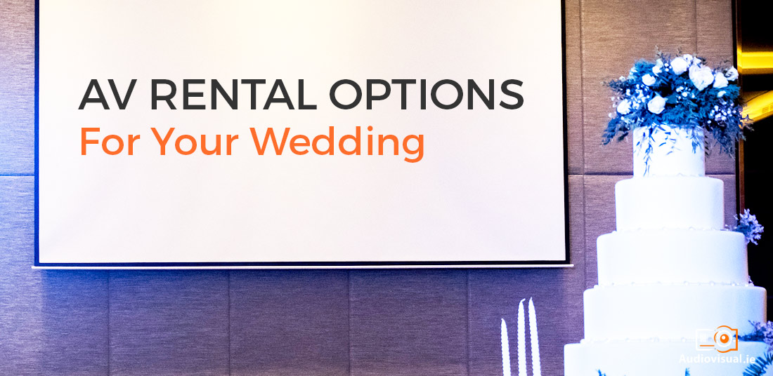 av rental options for your wedding audio visual ireland