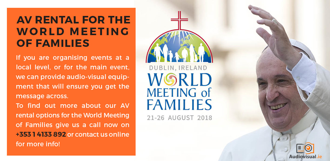 Audio Visual for The World Meeting of Families Ireland