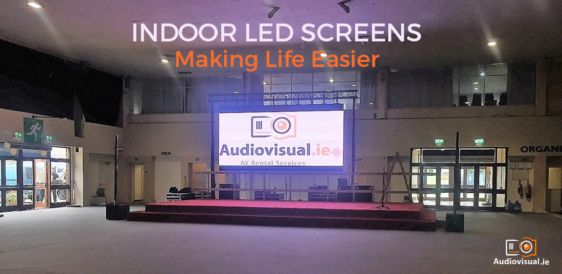 Indoor Led Screens - Making Life Easier - Audio Visual Ireland
