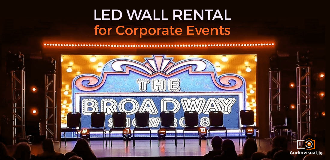 LED Wall Rental for Corporate Events - Audio Visual Ireland