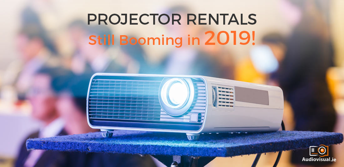 Projector Rentals: Still Booming in 2019! | Audio Visual