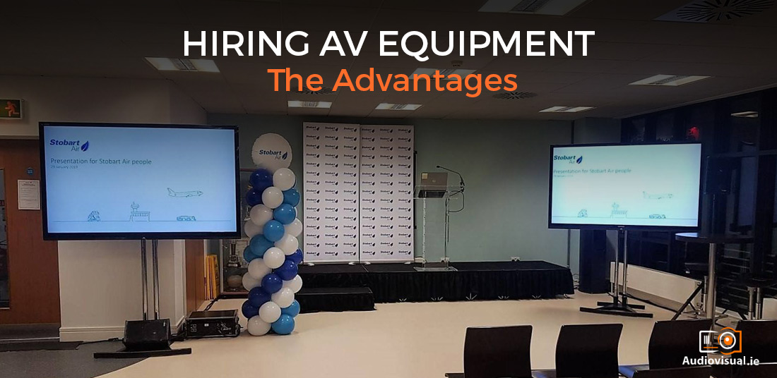 Hiring AV Equipment - The Advantages - Audio Visual Ireland