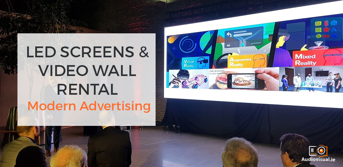Led Screens - Video Wall Rental - Modern Advertising - Audiovisual Dublin