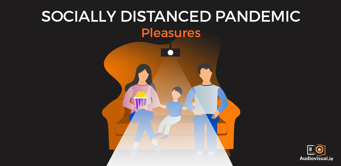 Home Cinema - Socially Distanced Pandemic Pleasures - Audiovisual