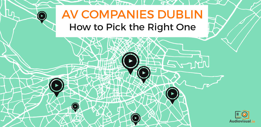 AV Companies Dublin - Pick the Right One - AV Audiovisual