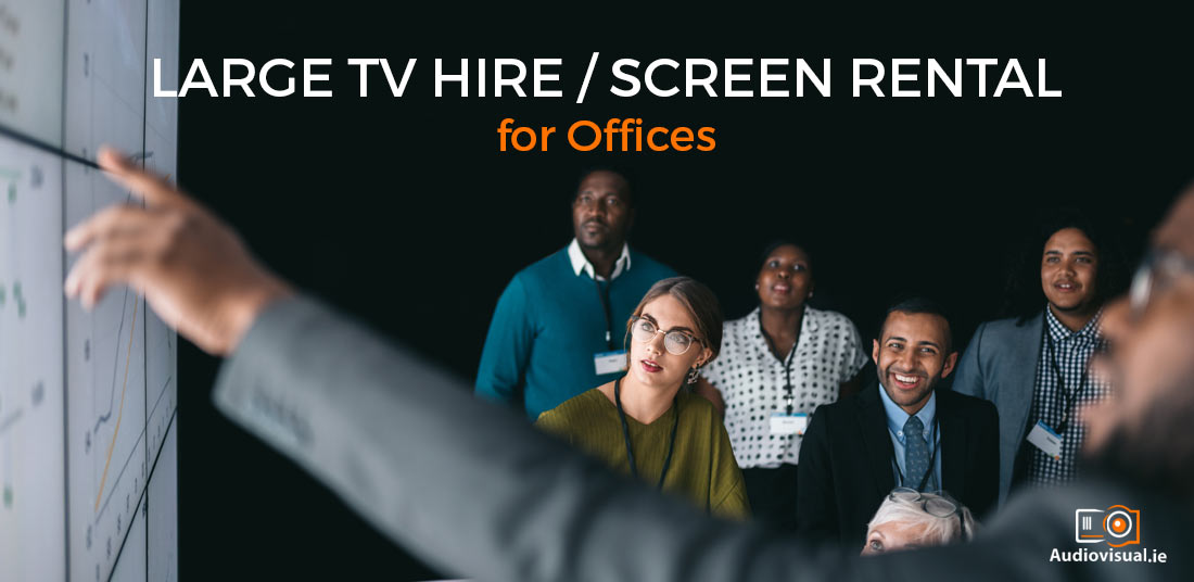 Large TV Hire - Screen Rental Offices Ireland