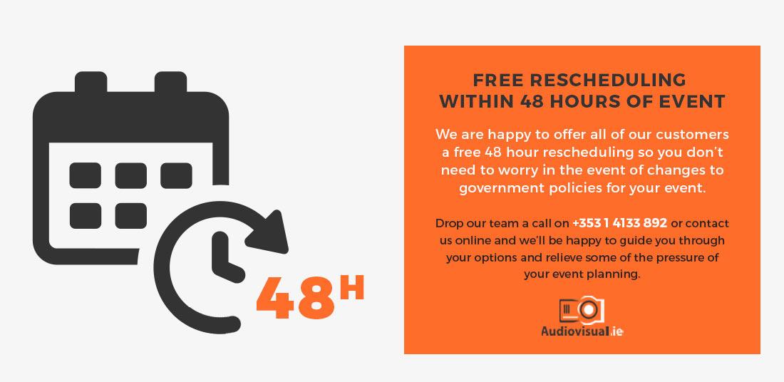 Free Event Rescheduling - 48 Hours - Rental Audiovisual Ireland